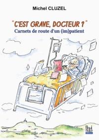 Michel Cluzel - C'est grave docteur? - Carnets de route d'un (im)patient.