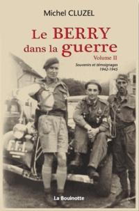 Michel Cluzel - Le Berry dans la guerre - Volume 2, Souvenirs et témoignages, 1942-1945.