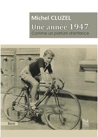Michel Cluzel - Une année 1947 comme un parfum d'enfance.