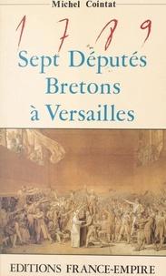 Michel Cointat - 1789 : sept députés bretons à Versailles.