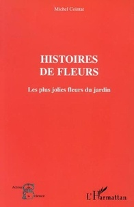 Michel Cointat - Histoires de fleurs - les jolies fleurs du jardin.