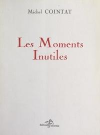 Michel Cointat et Claude Argelier - Les moments inutiles.