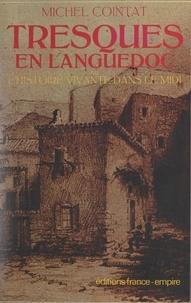 Michel Cointat - Tresques en languedoc ou l'histoire vivante dans le midi.