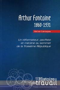 Michel Cointepas - Arthur Fontaine (1860-1931) - Un réformateur, pacifiste et mécène au sommet de la Troisième République.