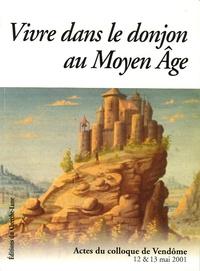 Michel Colardelle et Eric Verdel - La vie dans le donjon au Moyen Age - Colloque de Vendôme 12 & 13 mai 2001.