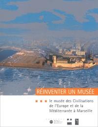Michel Colardelle - Réinventer un musée - Le Musée des Civilisations de l'Europe et de la Méditerranée à Marseille.