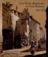 Michel Colle - Les rues disparues du vieux Bordeaux.