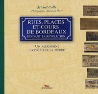 Michel Colle - Rues, places et cours de Bordeaux pendant la Révolution.