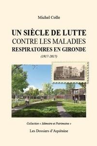 Michel Colle - Un siècle de lutte contre les maladies respiratoires en Gironde (1917-2017).