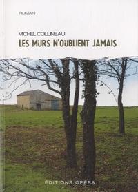 Michel Collineau - Les murs n'oublient jamais.