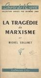 Michel Collinet et Raymond Aron - La tragédie du marxisme - Du manifeste communiste à la stratégie totalitaire, essai critique.