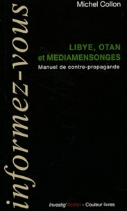 Michel Collon - Libye, OTAN et médiamensonges - Manuel de contre-propagande.