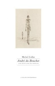 Michel Collot - André du Bouchet - Une écriture en marche.