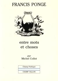 Michel Collot - Francis Ponge : entre mots et choses.
