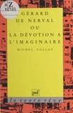 Michel Collot - Gérard de Nerval ou La dévotion à l'imaginaire.