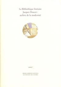Michel Collot et Yves Peyré - La Bibliothèque littéraire Jacques Doucet : archive de la modernité.