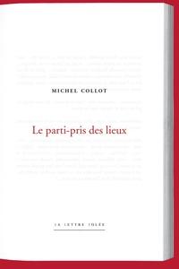 Michel Collot - Le parti pris des lieux.