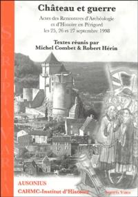 Michel Combet et Robert Hérin - Château et guerre - Actes des Rencontres d'Archéologie et d'Histoire en Périgord les 25, 26 et 27 septembre 1998.