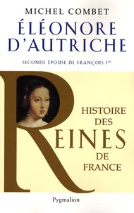 Michel Combet - Eléonore d'Autriche - Seconde épouse de François 1er.