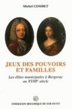 Michel Combet - Jeux des pouvoirs et familles - Les élites municipales à Bergerac au XVIIIE siècle.