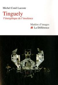 Michel Conil-Lacoste - Tinguely - L'énergétique de l'insolence.