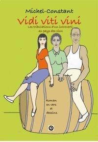Michel Constant - Viti Viti Vini Les tribulations d'un introverti au pays des vins.