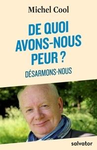 Michel Cool - De quoi avons-nous peur ? - Désarmons-nous.
