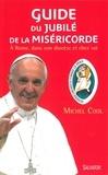 Michel Cool - Guide du jubilé de la miséricorde - A Rome, dans son diocèse et chez soi.