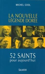 Michel Cool - La nouvelle Légende dorée - 52 saints pour aujourd'hui.