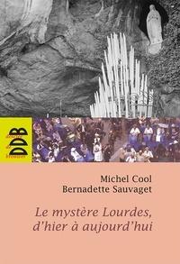 Michel Cool et Bernadette Sauvaget - Le mystère Lourdes, d'hier à aujourd'hui.