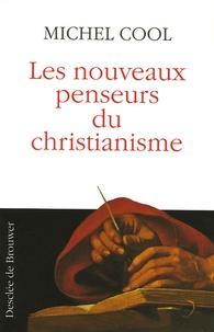 Michel Cool - Les nouveaux penseurs du christianisme.