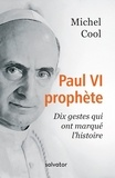 Michel Cool - Paul VI prophète - Dix gestes qui ont marqué l'histoire.