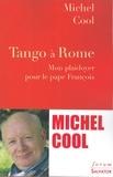 Michel Cool - Tango à Rome - Mon plaidoyer pour le pape François.