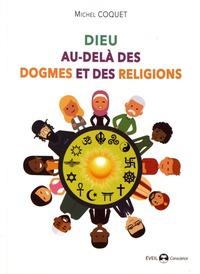 Michel Coquet - Dieu au-delà des dogmes et des religions.