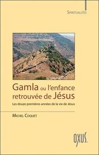 Michel Coquet - Gamla ou l'enfance retrouvée de Jésus.