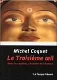 Michel Coquet - Le troisième oeil - Dans les mythes, l'histoire et l'homme.