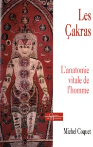 Les Cakras- L'anatomie vitale de l'homme - Michel Coquet |