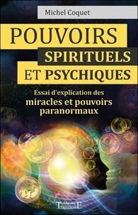 Michel Coquet - Pouvoirs spirituels et psychiques - Essai d'explication des miracles et pouvoirs paranormaux.