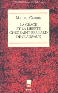 La grâce et la liberté chez saint Bernard de Clairvaux - Michel Corbin |