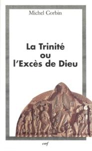 Michel Corbin - La Trinité ou L'excès de Dieu.