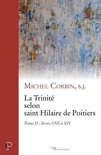 Michel Corbin - La Trinité selon saint Hilaire de Poitiers - Tome II : livres VIII à XII.