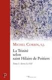 Michel Corbin - La Trinité selon saint Hilaire de Poitiers - Tome I : livres I à VII.