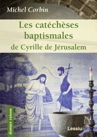 Michel Corbin - Les catéchèses baptismales de saint Cyrille de Jérusalem.