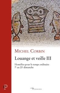 Michel Corbin - Louange et veille III - Homélies pour le temps ordinaire 7e au 20e dimanche.