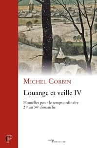 Michel Corbin - Louange et veille IV - Homélies pour le temps ordinaire 21e au 34e dimanche.