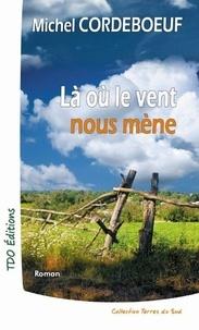 Michel Cordeboeuf - Là où le vent nous mène.