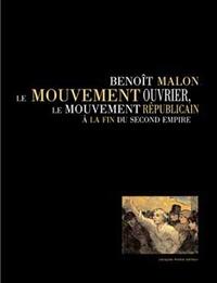 Michel Cordillot et Claude Latta - Benoît Malon, le mouvement ouvrier, le mouvement républicain à la fin du Second Empire.