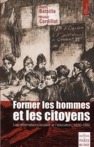 Michel Cordillot et Alain Bataille - Former les hommes et les citoyens - Les réformateurs sociaux et l'éducation, 1830-1880.