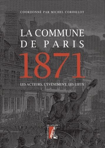 La Commune de Paris 1871. Les acteurs, l'événement, les lieux