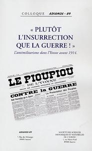 """Michel Cordillot - """"Plutôt l'insurrection de la guerre !"""" : L'antimilitarisme dans l'Yonne avant 1914 - Acte du collloque organisé le 16 octobre 2004 par l'association ADIAMOS-89."""